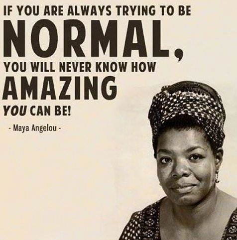 if you are always trying to be normal...